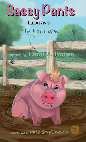 Bog, hardback SASSY PANTS Learns: The Hard Way af Carol A. Brown