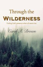Through The Wilderness: Finding God's presence when all seems lost. af Carol A. Brown