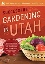 Successful Gardening in Utah (The Backyard Renaissance Collection)