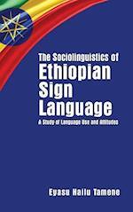 The Sociolinguistics of Ethiopian Sign Language - A Study of Language Use and Attitudes
