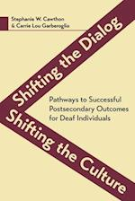 Shifting the Dialog, Shifting the Culture - Pathways to Successful Postsecondary Outcomes for Deaf Individuals
