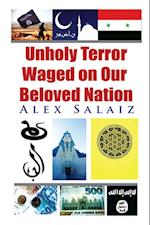 Unholy Terror Waged on Our Beloved Nation af Alex Salaiz