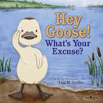 Hey Goose! What's Your Excuse
