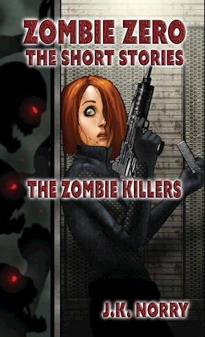 Bog, hæftet The Zombie Killers : Zombie Zero: The Short Stories Vol. 4 af J.K. Norry