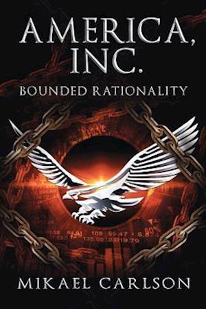 Bog, hæftet America, Inc.: Bounded Rationality af Mikael Carlson