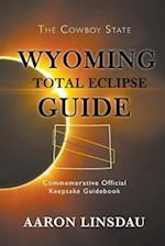 Wyoming Total Eclipse Guide: Commemorative Official Keepsake Guidebook