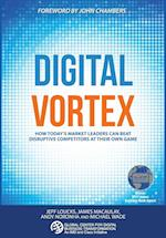 Digital Vortex: How Today's Market Leaders Can Beat Disruptive Competitors at Their Own Game af James Macaulay, Jeff Loucks, Michael Wade