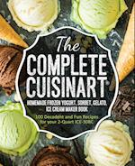The Complete Cuisinart Homemade Frozen Yogurt, Sorbet, Gelato, Ice Cream Maker Book