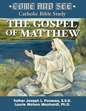 Bog, hæftet Come and See: The Gospel of Matthew af Fr. Joseph L. Ponessa, Laurie Manhardt