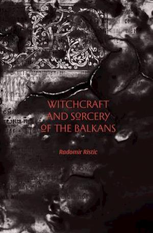 Bog, paperback Witchcraft and Sorcery of the Balkans af Radomir Ristic