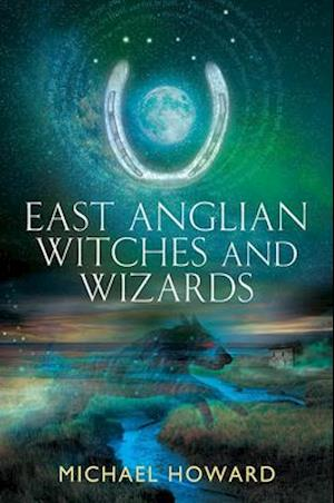 Bog, paperback East Anglian Witches and Wizards af Michael Howard