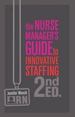 Nurse Manager's Guide to Innovative Staffing, Second Edition