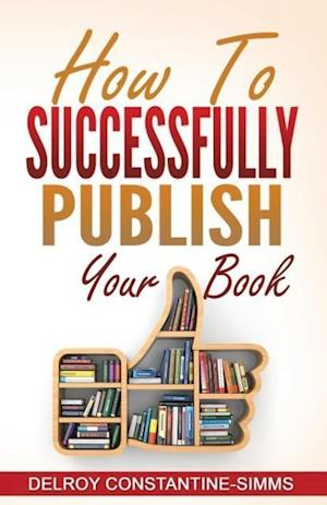 Bog, paperback How to Successfully Publish Your Book af Delroy Constantine-SIMMs