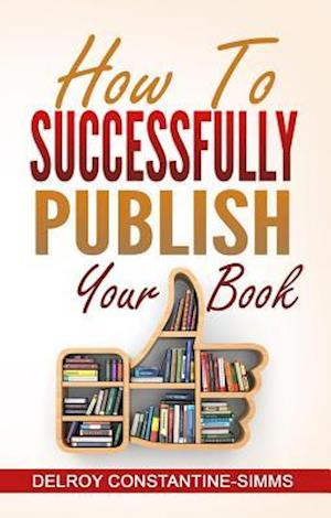 How To Successfully Publish Your Book af Delroy Constantine-SIMMs
