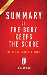 Summary of The Body Keeps the Score: by Bessel van der Kolk M.D. | Includes Analysis