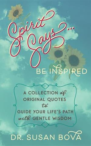 Spirit Says ... Be Inspired af Susan Bova