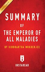 Summary of The Emperor of All Maladies: by Siddhartha Mukherjee | Includes Analysis af Instaread Summaries