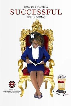 Bog, paperback How to Become a Successful Young Woman af Diamond D. McNulty, Mercedes Woodberry