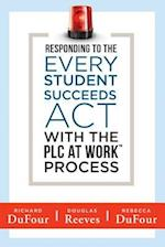 Responding to the Every Student Succeeds ACT with the Plc at Work (TM) Process