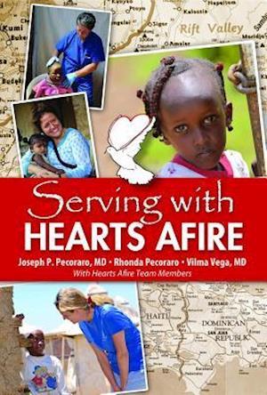 Serving With Hearts Afire af Rhonda Pecoraro, M.D. Joseph P. Pecoraro, M.D. Vilma Vega