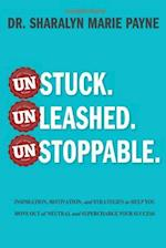 Unstuck. Unleashed. Unstoppable.: Inspiration, Motivation, and Strategies to Help You Move Out of Neutral and Supercharge Your Success af Sharalyn Marie Payne