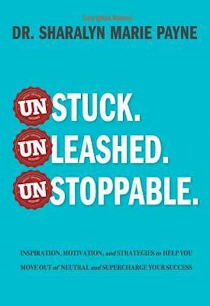 Unstuck. Unleashed. Unstoppable.