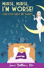 Nurse, Nurse, I'm Worse! Can You Help Me Sleep?