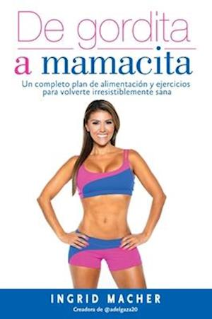 Bog, paperback de Gordita a Mamacita / From Fat to Fab. a Complete Diet and Exercise/Fitness Plan to Become Irresistibly Healthy. af Ingrid Macher