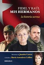Fidel y Raul, MIS Hermanos. / My Brothers Fidel and Raul. Juanita Castro's Memoir as Told to Maria Antonieta Collins