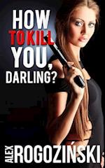 How to Kill You, Darling?