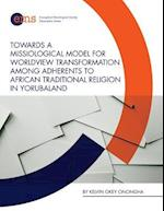 Towards a Missiological Model for Worldview Transformation Among Adherents to African Traditional Religion in Yorubaland