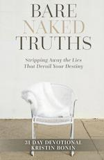 Bare Naked Truths: Stripping Away the Lies That Derail Your Destiny