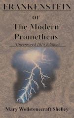 FRANKENSTEIN or The Modern Prometheus (Uncensored 1818 Edition)