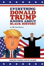 Everything Donald Trump Knows about Black History