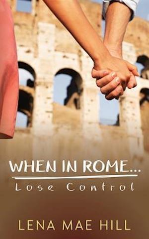 Bog, paperback When in Rome...Lose Control af Lena Mae Hill
