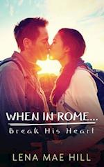 When in Rome...Break His Heart af Lena Mae Hill