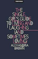 The Single Girl's Guide to Living and Laughing (and Sometimes Loving)