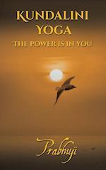 Kundalini yoga: The power is in you af Prabhuji