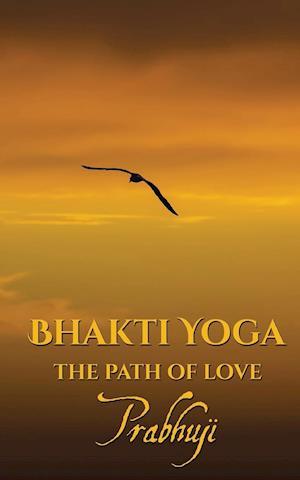 Bog, hæftet Bhakti yoga: The path of love af Prabhuji