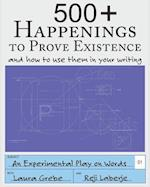 500+ Happenings to Prove Existence