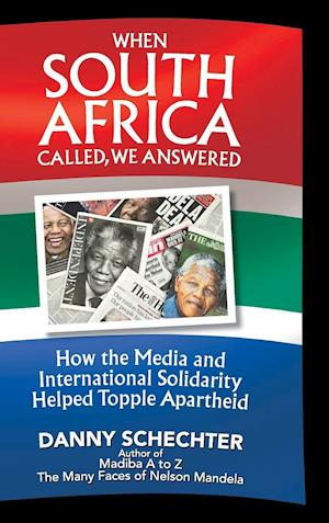 Bog, hardback When South Africa Called, We Answered: How the Media and International Solidarity Helped Topple Apartheid af Danny Schechter