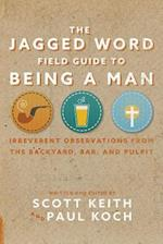 Jagged Word Field Guide To Being A Man
