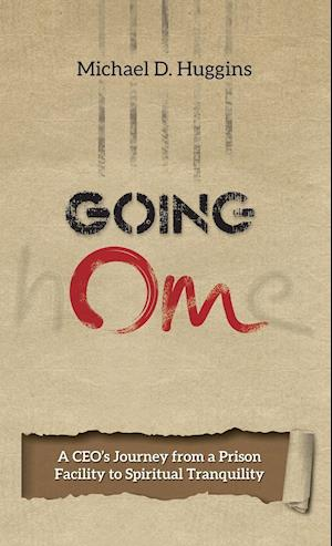 Going Om: A CEO's Journey from a Prison Facility to Spiritual Tranquility