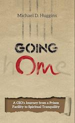 Going Om: A CEO's Journey from a Prison Facility to Spiritual Tranquility af Michael D. Huggins