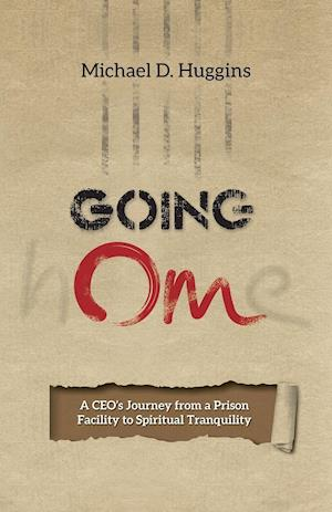 Bog, hæftet Going Om: A CEO's Journey from a Prison Facility to Spiritual Tranquility af Michael D. Huggins