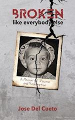 Broken Like Everybody Else: A Memoir of Trauma and Redemption