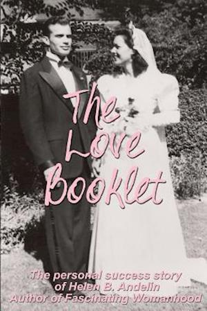The Love Booklet: The Personal Success Story of Helen B Andelin Author of Fascinating Womanhood
