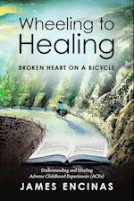 Wheeling to Healing...Broken Heart on a Bicycle: Understanding and Healing Adverse Childhood Experiences (ACEs) af James Encinas