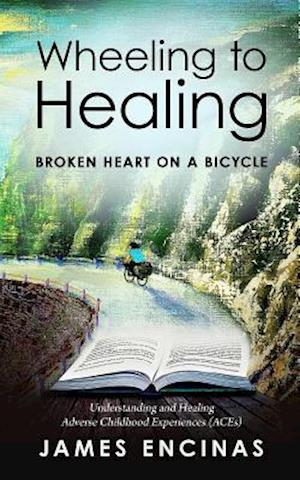 Wheeling to Healing...Broken Heart on a Bicycle af James Encinas