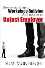 How to Stand Up to Workplace Bullying and Take on an Unjust Employer